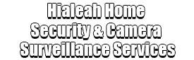Hialeah Home Security & Camera Surveillance Services Logo-We Offer Home Security Installation Services, Home Surveillance, Home Automation, Indoor & Outdoor Camera Surveillance, Smartphone Home Security, Home Security Cloud Storage, Vacation Burglar Mode, Window Sensors, Door Sensors, Fire Sensors, Motion Sensors, Medical Alert, Surveillance Camera Installation, Front Door Package Theft Protection, Window Security Services, Glass Break Detection, 24/7 Monitoring Systems, Break-Ins Security, Smartphone Security Surveillance App, and much more!